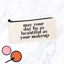 Load image into Gallery viewer, May your Day be as Beautiful as Your Makeup