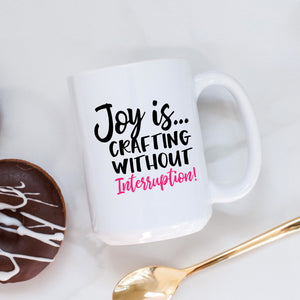Joy is Crafting without Interruption