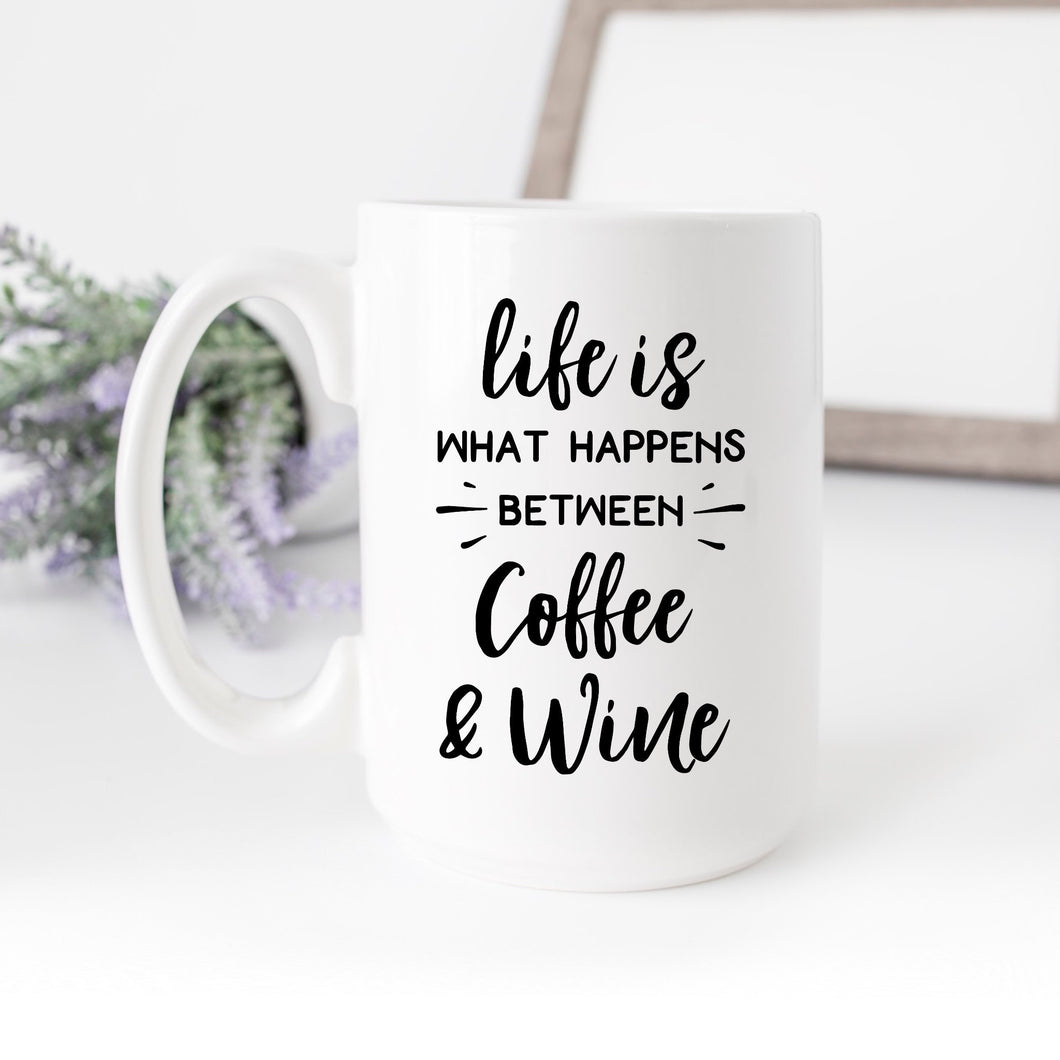 Life is what happens between Coffee & Wine