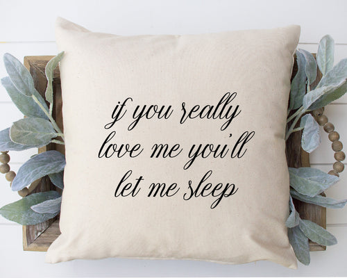 If You Really Love Me You'll Let Me Sleep
