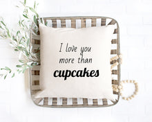 Load image into Gallery viewer, I love you more than Cupcakes