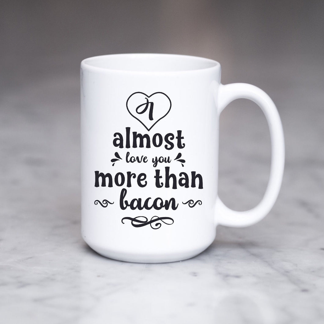 I almost love you more than bacon