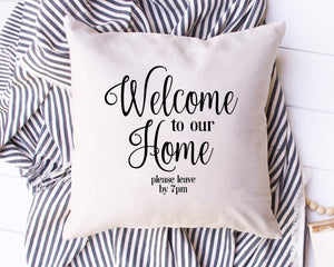 Welcome to our Home Please Leave by 6pm 7pm 8pm 9pm