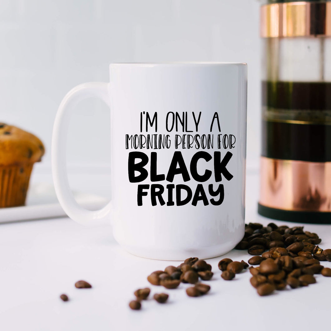 I'm only a Morning Person on Black Friday