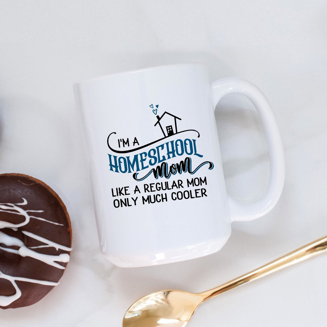 I'm a Homeschool Mom Coffee Mug, Like a Regular Mom Only Much Cooler