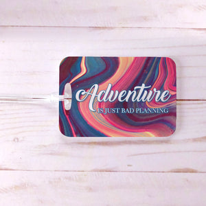 Adventure is just Bad Planning Funny Luggage Tag