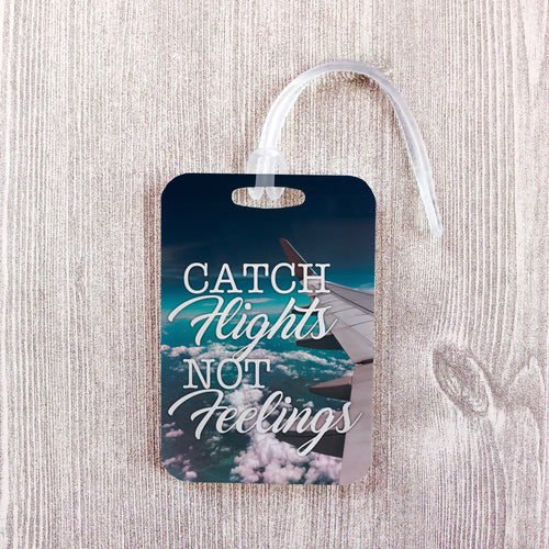 Catch Flights Not Feelings Funny Luggage Tag