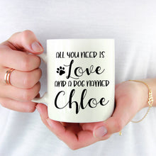 Load image into Gallery viewer, All You Need is Love and a Dog Named Custom Dog Mug