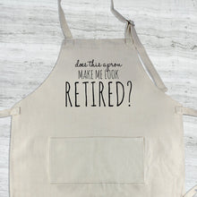 Load image into Gallery viewer, Does this Apron Make Me Look Retired?