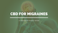 Best CBD Strains for Migraines & Tension Headaches: Indica or Sativa?