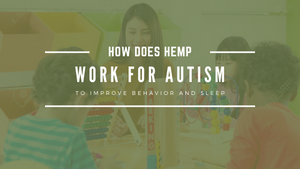 How does Hemp Work for Autism