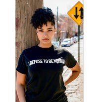 I Refuse To Be Normal - Tee (Black) - I Refuse To Be Normal
