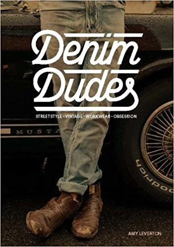 Denim Dudes: Street Style, Vintage Workwear, Obsession