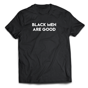 Black Men Are Good Men's T-Shirt