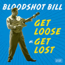Get Loose Or Get Lost - Bloodshot BIll