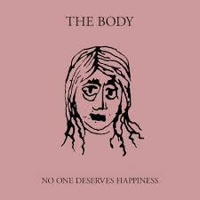 No One Deserves Happiness - Body, The