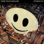Dose Your Dreams - Fucked Up