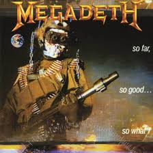 So Far, So Good, So What - Megadeth