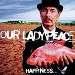 Happiness Is Not A Fish That You Can Catch - Our Lady Peace