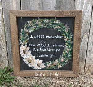 I still remember the days that i prayed for the things i have now , wall art, farmhouse style
