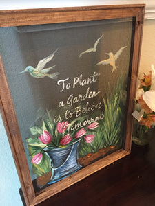 To plant a garden is to believe in tomorrow, window screen, screen art, hand painted