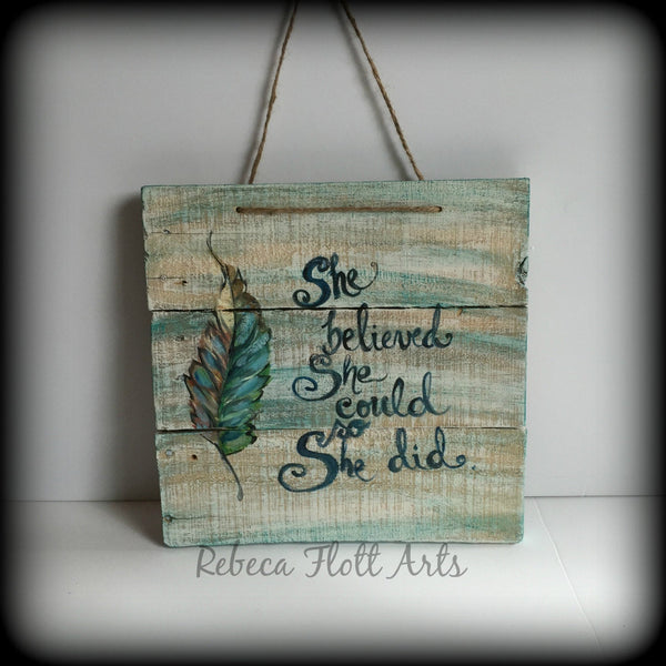 She believed she could and she did,art on rustic wood ,handmade lovers,original hand painted