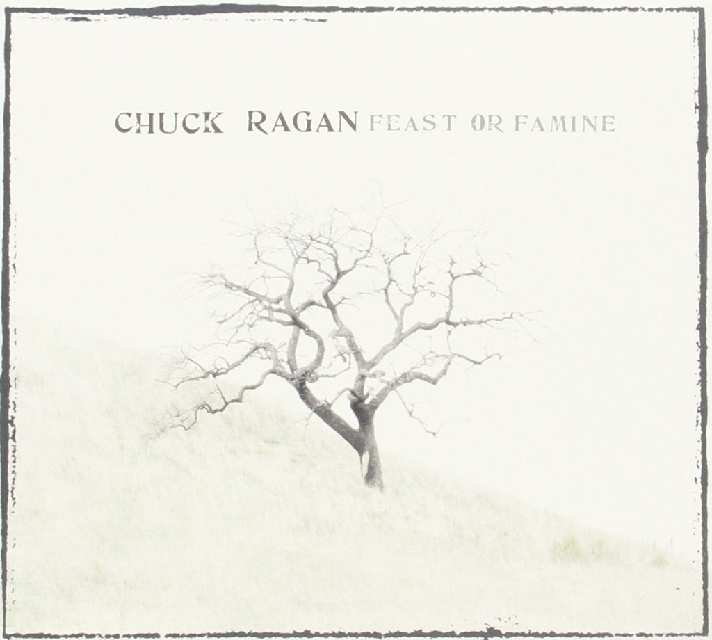 "CHUCK RAGAN ""Feast or Famine"""