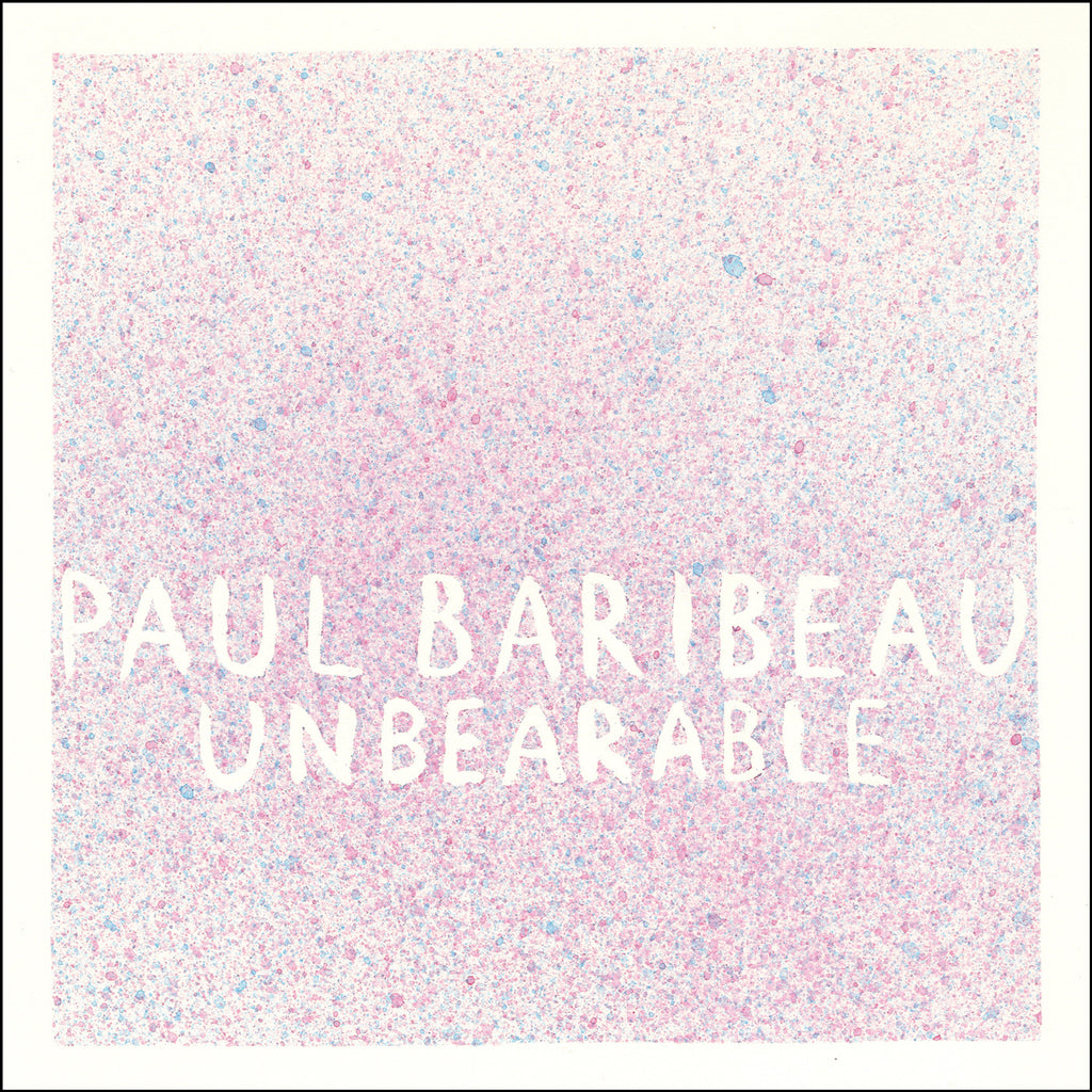 "PAUL BARIBEAU ""Unbearable"""