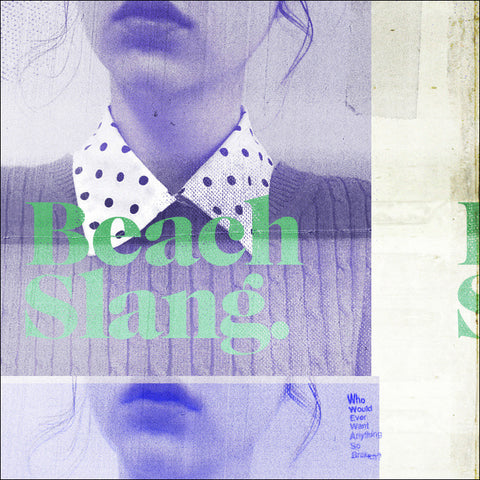 "BEACH SLANG ""Who Would Ever Want Anything So Broken?"""