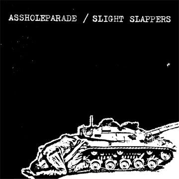 "ASSHOLEPARADE / SLIGHT SLAPPERS ""Split"""