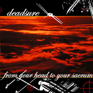 "DEADSURE ""From Your Head To Your Sacrum"""