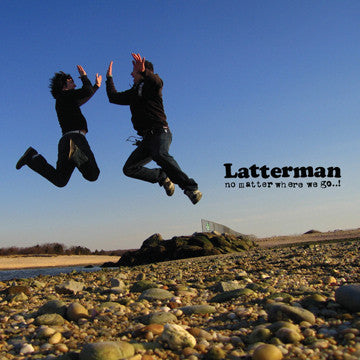 "LATTERMAN ""No Matter Where We Go..!"""