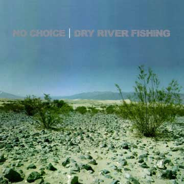"NO CHOICE ""Dry River Fishing"""