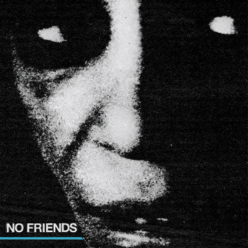 "NO FRIENDS ""No Friends"""
