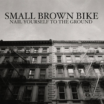 "SMALL BROWN BIKE ""Nail Yourself To The Ground"""