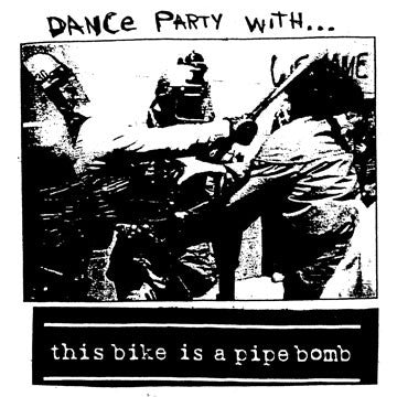 "THIS BIKE IS A PIPE BOMB ""Dance Party With..."""