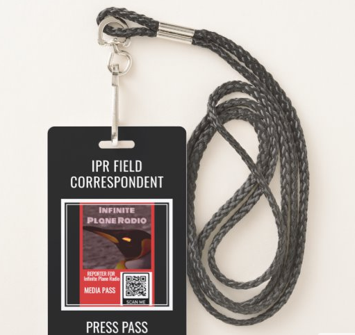 BORED OF QUARANTINE? GET A PRESS PASS. JOIN INFINITE PLANE RADIO'S MEDIA TEAM