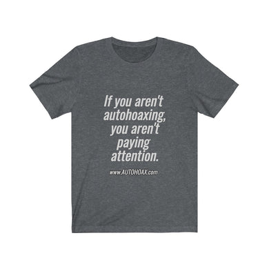 If you aren't autohoaxing, you aren't paying attention, AUTOHOAX// Unisex Jersey Short Sleeve Tee
