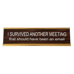 I Survived Another Meeting That Should Have Been An Email Nameplate