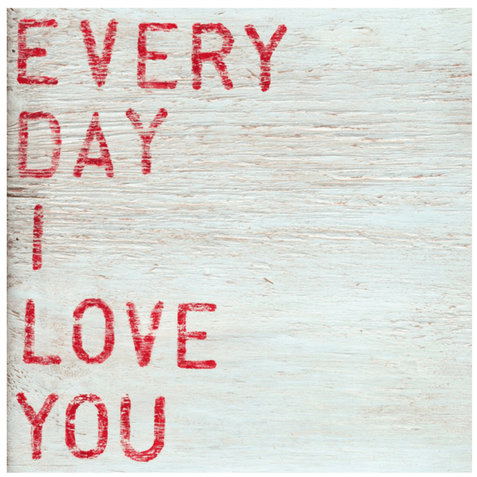 Every Day I Love You Wall Art
