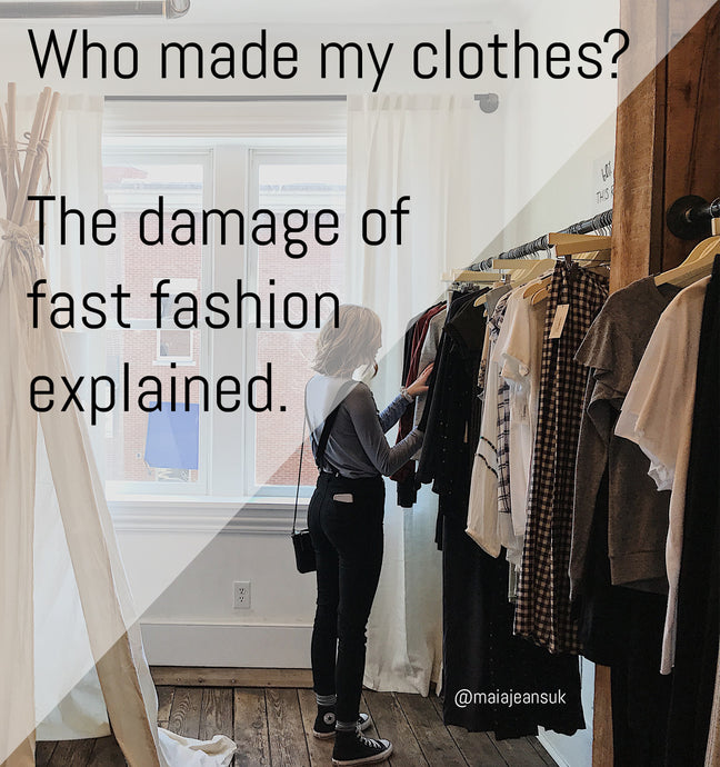 Who made my clothes? The damage of fast fashion explained.