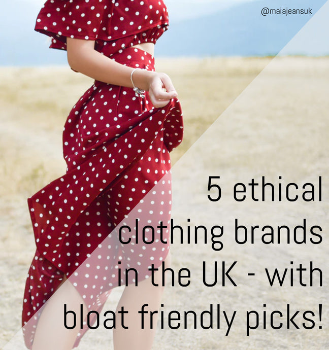 5 ethical clothing brands in the UK - with bloat friendly picks!