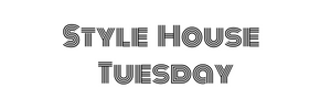 Style House Tuesday
