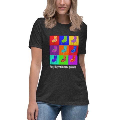 Yes, they still make pinballs - Women's Relaxed T-Shirt - Silverball Swag