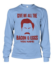 Load image into Gallery viewer, Ron Swanson- Give Me All the Bacon And Eggs You Have Long Sleeve