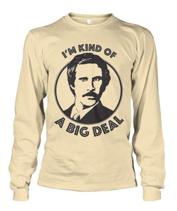 I'm Kind of A Big Deal - Ron Burgundy Long Sleeve Shirt