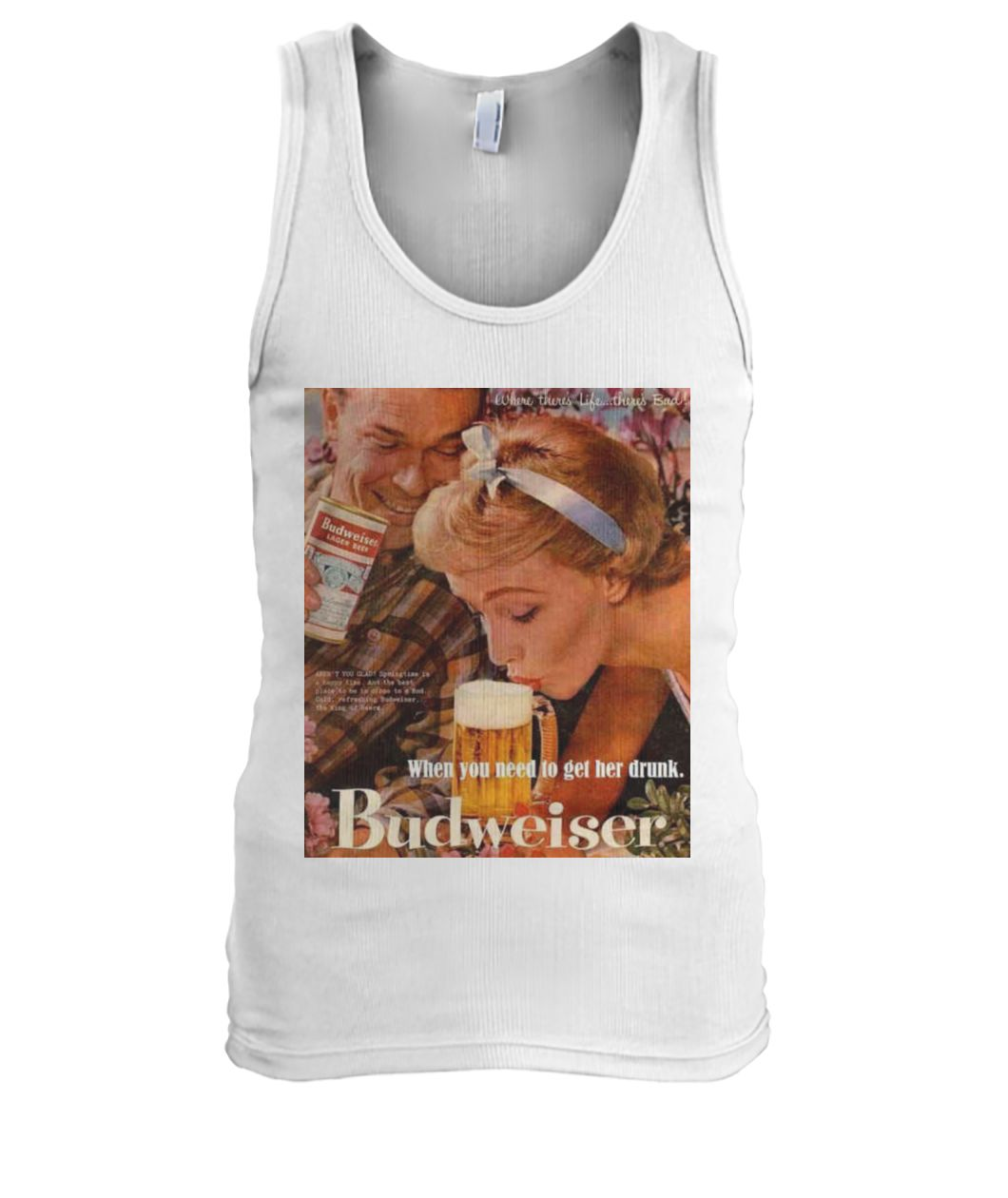 Budweiser Tank- When You Need to Get Her Drunk