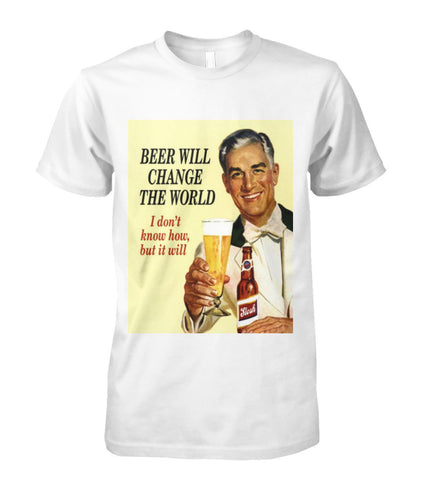 Beer- It'll Change the World Tee