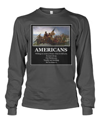 Americans Will Cross A Frozen River to Kill You Long Sleeve Tee