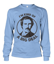 Load image into Gallery viewer, I'm Kind of A Big Deal - Ron Burgundy Long Sleeve Shirt